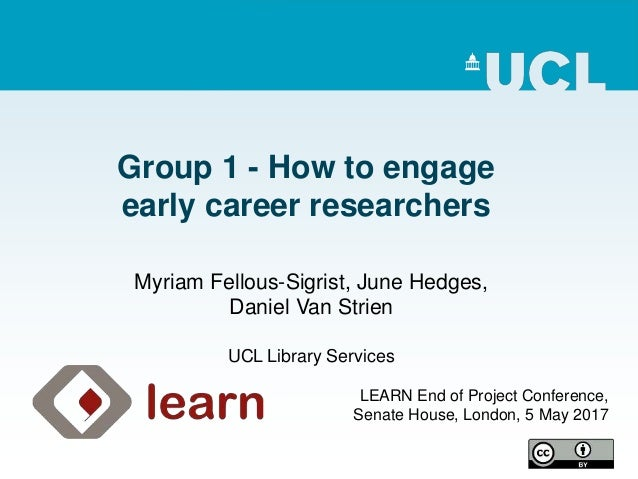 Group 1 - How to engage early career researchers LEARN End of Project Conference, Senate House, London, 5 May 2017 Myriam ...