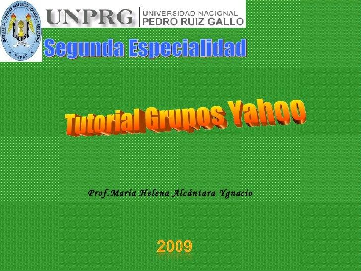 Tutorial Grupos Yahoo Segunda Especialidad Prof.María Helena Alcántara Ygnacio