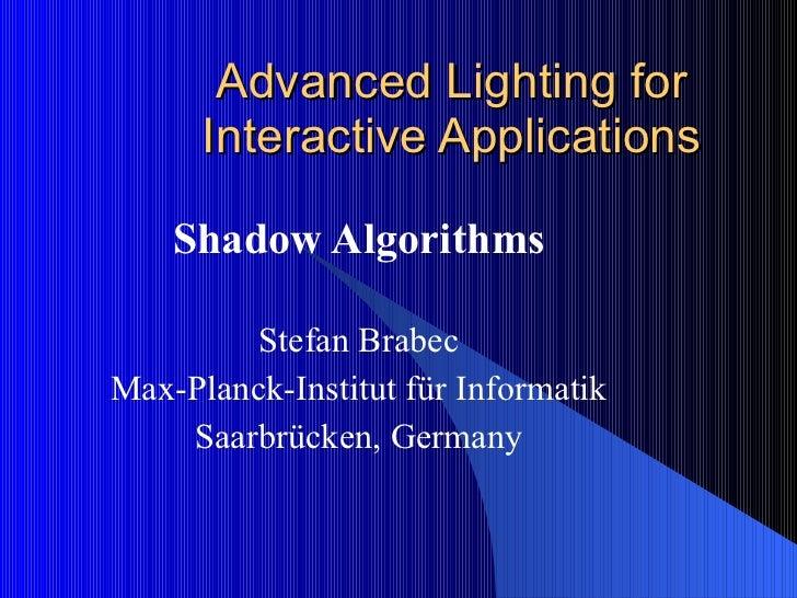 Advanced Lighting for Interactive Applications Shadow Algorithms Stefan Brabec Max-Planck-Institut für Informatik Saarbrüc...