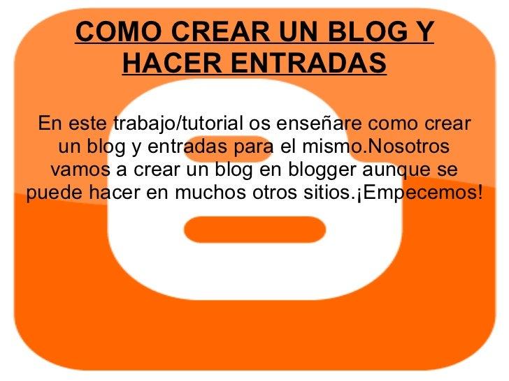 COMO CREAR UN BLOG Y HACER ENTRADAS En este trabajo/tutorial os enseñare como crear un blog y entradas para el mismo.Nosot...