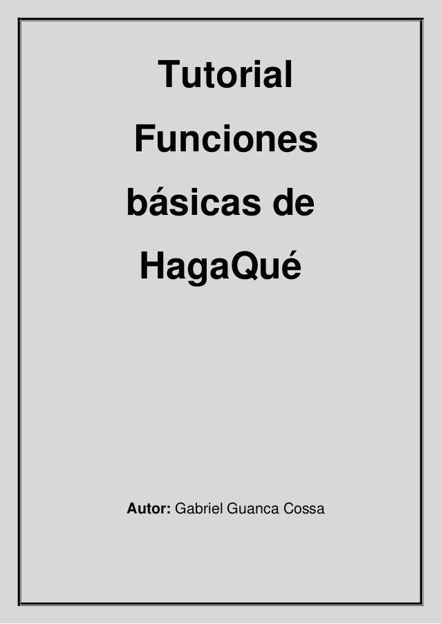 Tutorial Funciones básicas de HagaQué Autor: Gabriel Guanca Cossa