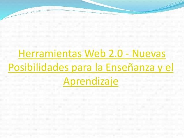 Herramientas Web 2.0 - Nuevas  Posibilidades para la Enseñanza y el  Aprendizaje