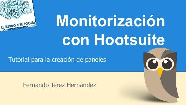 Fernando Jerez Hernández Tutorial para la creación de paneles Monitorización con Hootsuite