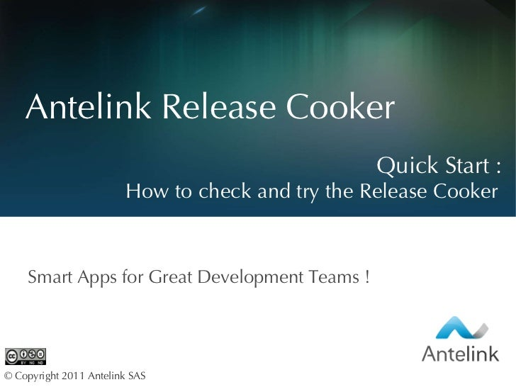 Quick  Start : How to check and try the Release Cooker Antelink Release Cooker Smart Apps for Great Development Teams ! © ...
