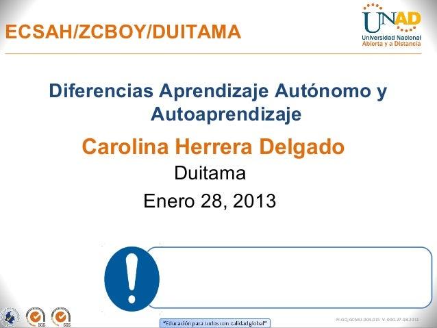 ECSAH/ZCBOY/DUITAMA   Diferencias Aprendizaje Autónomo y              Autoaprendizaje      Carolina Herrera Delgado       ...