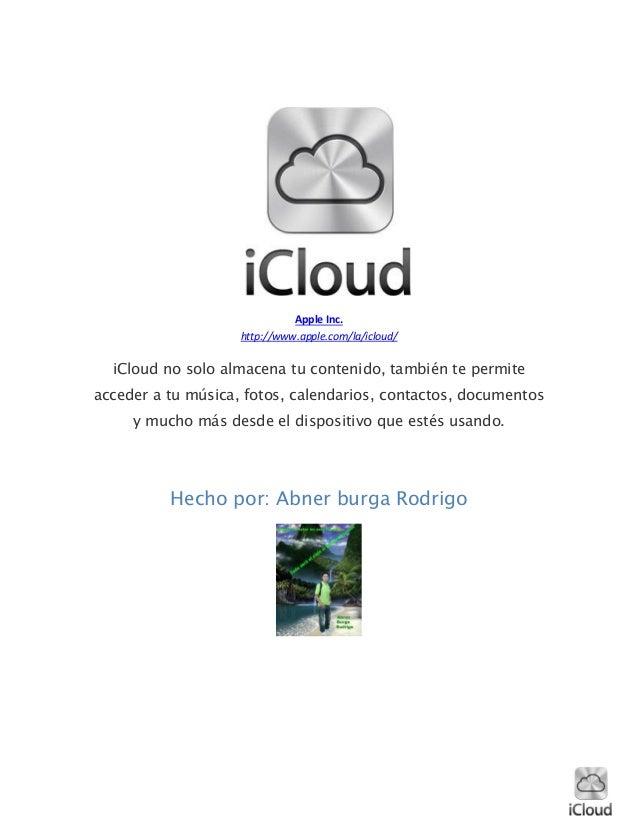 Apple Inc.http://www.apple.com/la/icloud/iCloud no solo almacena tu contenido, también te permiteacceder a tu música, foto...