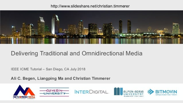 IEEE ICME Tutorial – San Diego, CA July 2018 Delivering Traditional and Omnidirectional Media Ali C. Begen, Liangping Ma a...