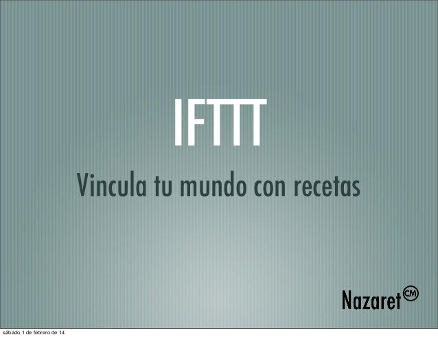 IFTTT Vincula tu mundo con recetas  sábado 1 de febrero de 14