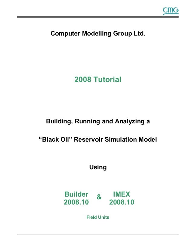 "Computer Modelling Group Ltd. 2008 Tutorial Building, Running and Analyzing a ""Black Oil"" Reservoir Simulation Model Using..."