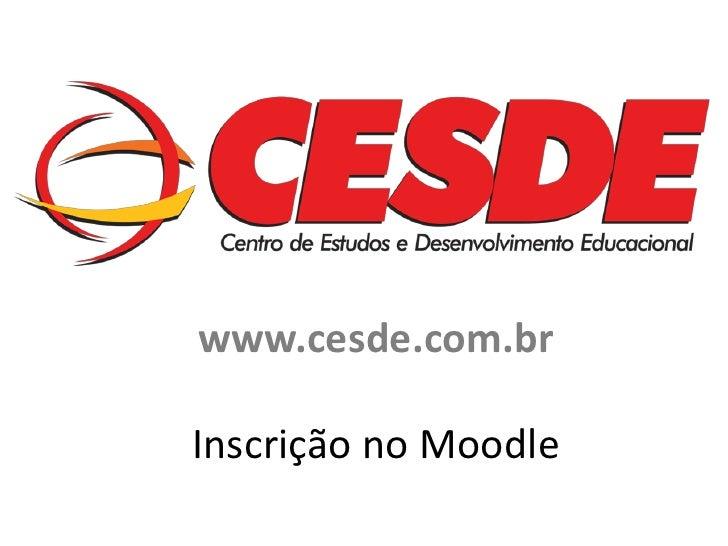 www.cesde.com.brInscrição no Moodle