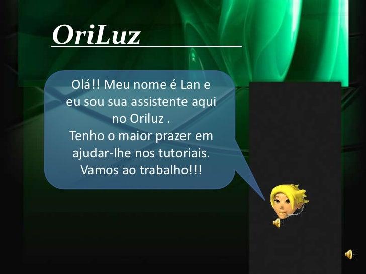 OriLuz                <br />Olá!! Meu nome é Lan e eu sou sua assistente aqui no Oriluz . <br />Tenho o maior prazer em aj...