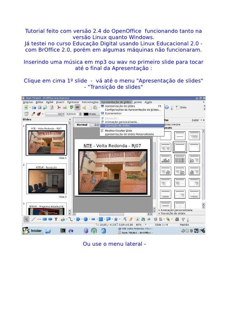 Tutorial feito com versão 2.4 do OpenOffice funcionando tanto na                    versão Linux quanto Windows. Já testei...
