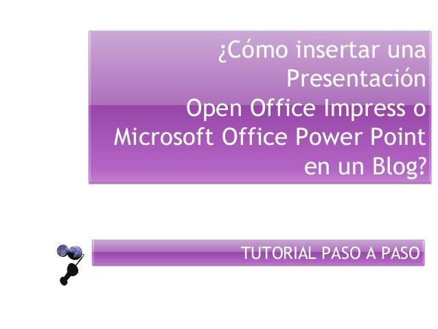 ¿Cómo insertar una Presentación Open Office Impress o Microsoft Office Power Point en un Blog? TUTORIAL PASO A PASO