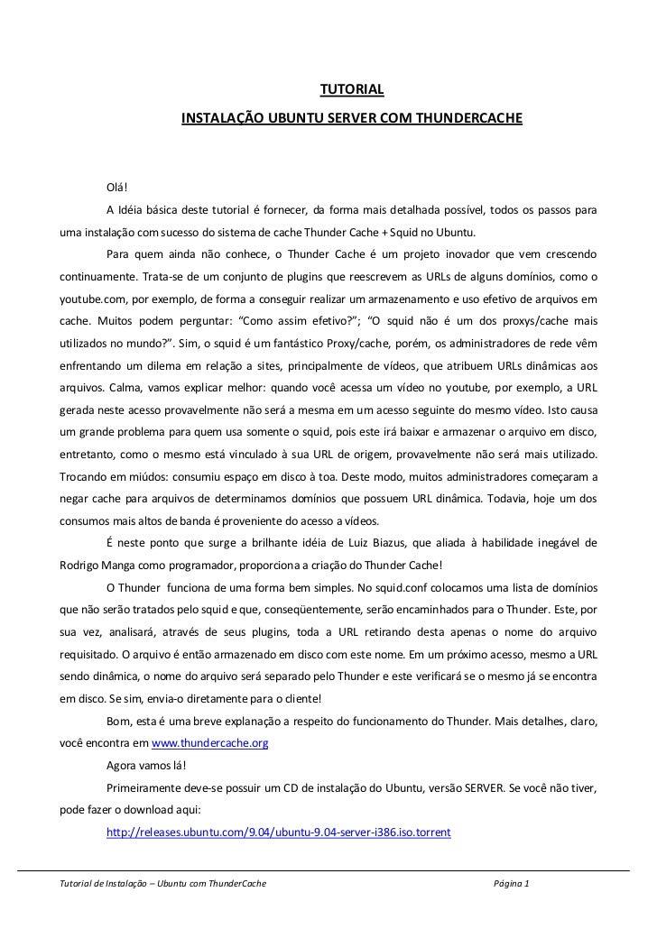 TUTORIAL                            INSTALAÇÃO UBUNTU SERVER COM THUNDERCACHE          Olá!          A Idéia básica deste ...