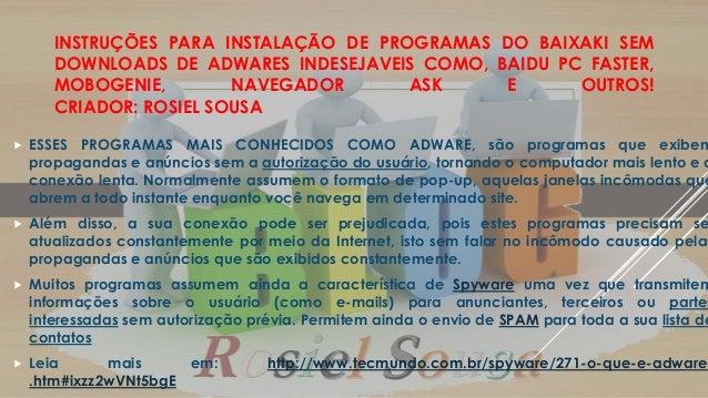 INSTRUÇÕES PARA INSTALAÇÃO DE PROGRAMAS DO BAIXAKI SEM DOWNLOADS DE ADWARES INDESEJAVEIS COMO, BAIDU PC FASTER, MOBOGENIE,...