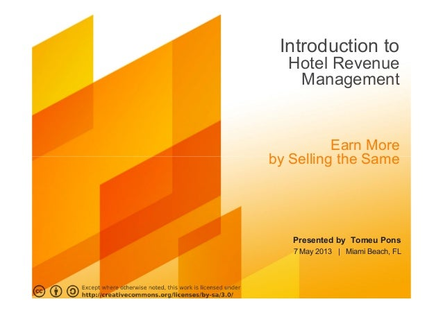 Introduction to  Hotel Revenue   Management          Earn Moreby Selling the Same   Presented by Tomeu Pons   7 May 2013  ...