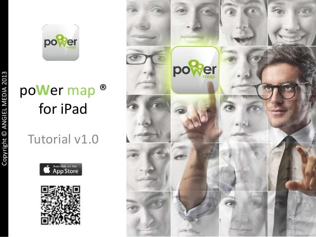 Copyright © ANGIEL MEDIA 2013  poWer map ® for iPad Tutorial v1.0