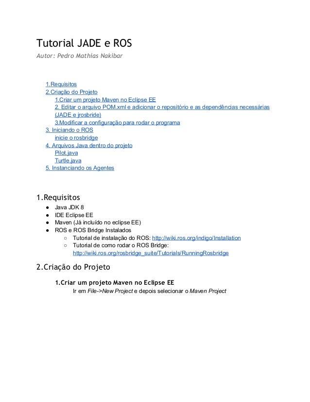 Tutorial JADE e ROS Autor: Pedro Mathias Nakibar   1.Requisitos 2.CriaçãodoProjeto 1.CriarumprojetoMavennoEclip...