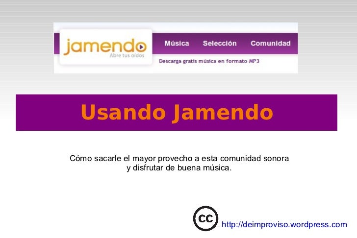 Usando Jamendo Cómo sacarle el mayor provecho a esta comunidad sonora y disfrutar de buena música. http://deimproviso.word...