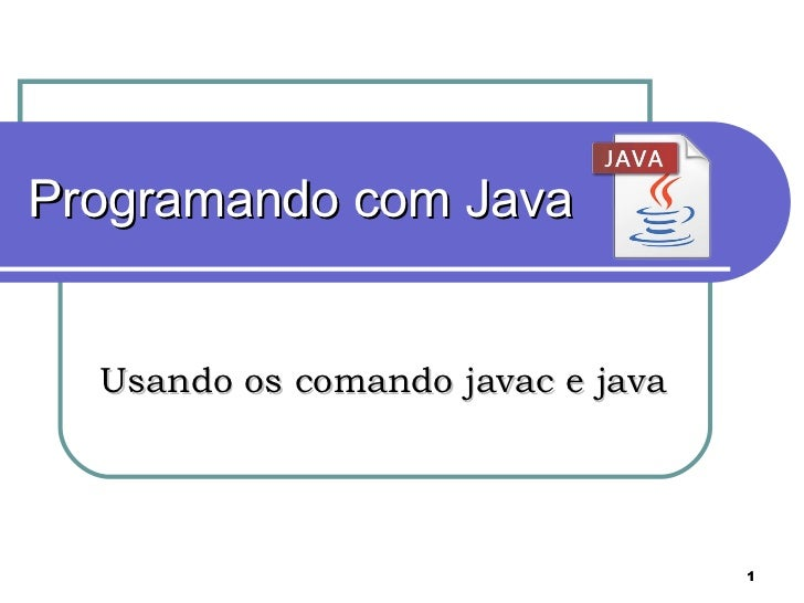Programando com Java Usando os comando javac e java