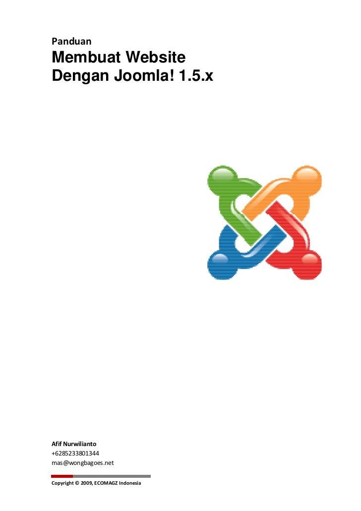 PanduanMembuat WebsiteDengan Joomla! 1.5.xAfif Nurwilianto+6285233801344mas@wongbagoes.netCopyright © 2009, ECOMAGZ Indone...