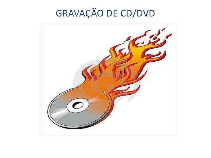 GRAVAÇÃO DE CD/DVD