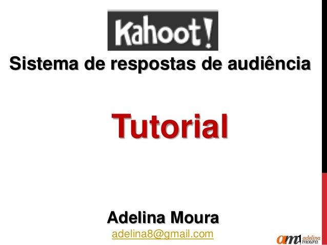 Sistema de respostas de audiência  Adelina Moura  adelina8@gmail.com  Tutorial  1