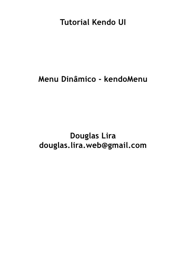Tutorial Kendo UIMenu Dinâmico - kendoMenu        Douglas Liradouglas.lira.web@gmail.com