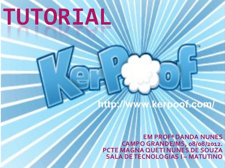 http://www.kerpoof.com/           EM PROFª DANDA NUNES     CAMPO GRANDE/MS, 08/08/2012.PCTE MAGNA QUETI NUNES DE SOUZA SAL...