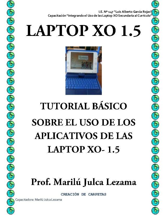 """I.E. Nº 147 """"Luis Alberto García Rojas"""" 1                       Capacitación """"Integrando el Uso de las Laptop XO Secundari..."""