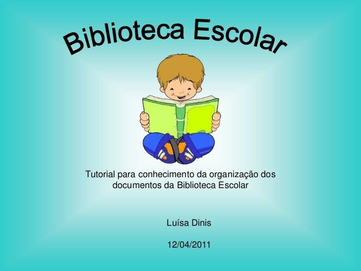 Tutorial para conhecimento da organização dos       documentos da Biblioteca Escolar                   Luísa Dinis        ...
