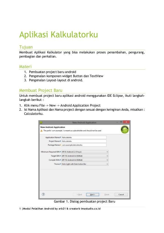 1 |Modul Pelatihan Android by xrb21 & creatorb imastudio.co.id Aplikasi Kalkulatorku Tujuan Membuat Aplikasi Kalkulator ya...