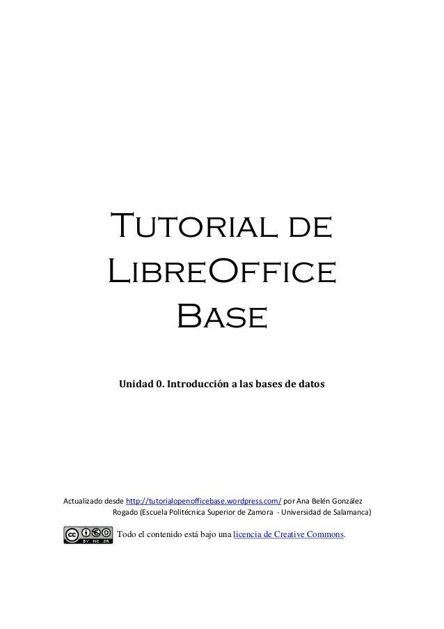 Tutorial de LibreOffice Base Unidad 0. Introducción a las bases de datos Actualizado desde http://tutorialopenofficebase.w...