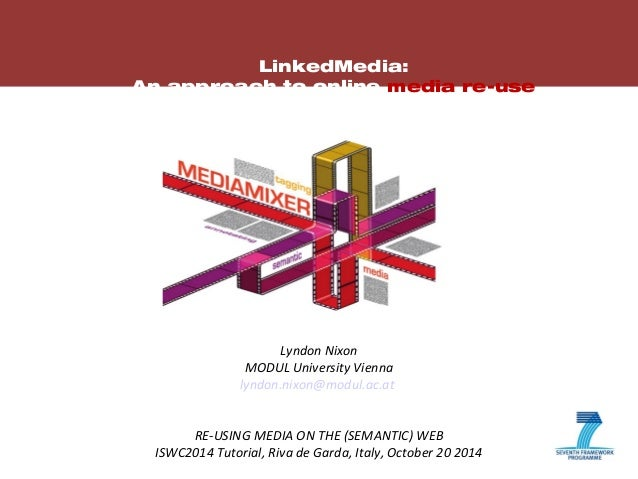 1  LinkedMedia:  An approach to online media re-use  Lyndon Nixon  MODUL University Vienna  lyndon.nixon@modul.ac.at  RE-U...