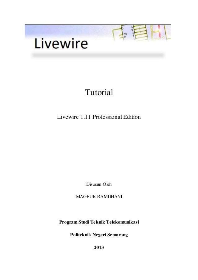 Tutorial  Livewire 1.11 Professional Edition  Disusun Oleh  MAGFUR RAMDHANI  Program Studi Teknik Telekomunikasi  Politekn...