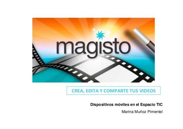 CREA, EDITA Y COMPARTE TUS VIDEOS Dispositivos móviles en el Espacio TIC Marina Muñoz Pimentel