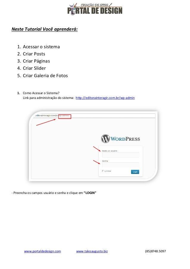 Neste Tutorial Você aprenderá: 1. 2. 3. 4. 5.  Acessar o sistema Criar Posts Criar Páginas Criar Slider Criar Galeria de F...