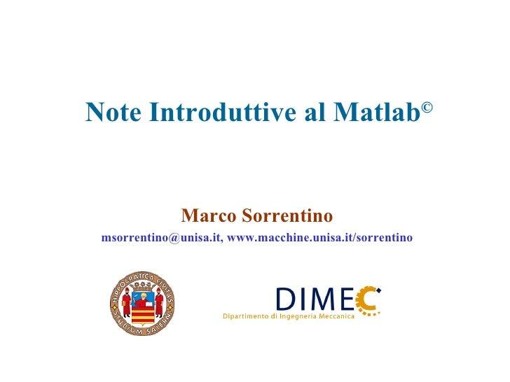 Note Introduttive al Matlab © Marco Sorrentino msorrentino@unisa.it, www.macchine.unisa.it/sorrentino