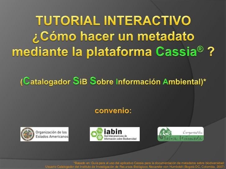 TUTORIAL INTERACTIVO¿Cómo hacer un metadato mediante la plataforma Cassia® ?(Catalogador SiBSobre Información Ambiental)*c...
