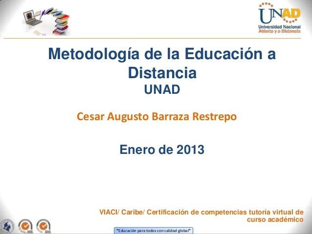 Metodología de la Educación a         Distancia                           UNAD   Cesar Augusto Barraza Restrepo           ...
