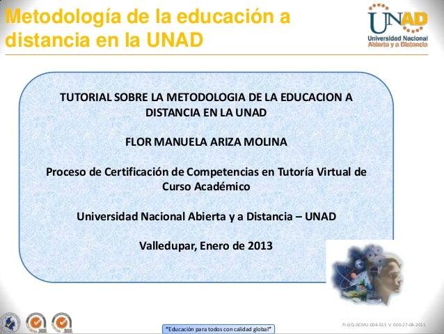 Metodología de la educación adistancia en la UNAD      TUTORIAL SOBRE LA METODOLOGIA DE LA EDUCACION A                    ...