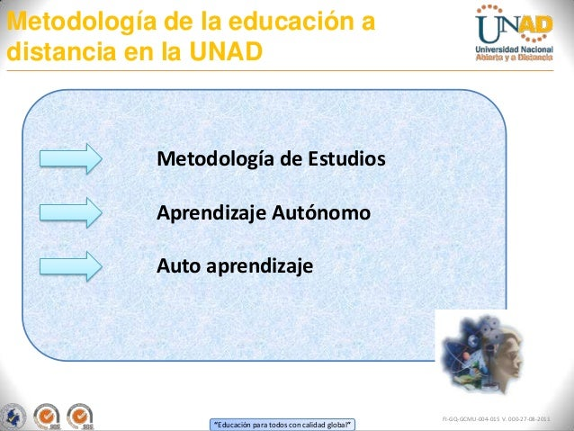 Metodología de la educación adistancia en la UNAD           Metodología de Estudios           Aprendizaje Autónomo        ...