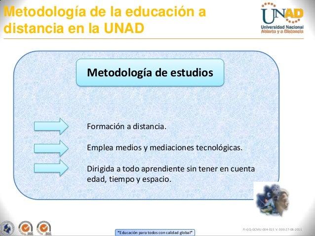 Metodología de la educación adistancia en la UNAD           Metodología de estudios           Formación a distancia.      ...