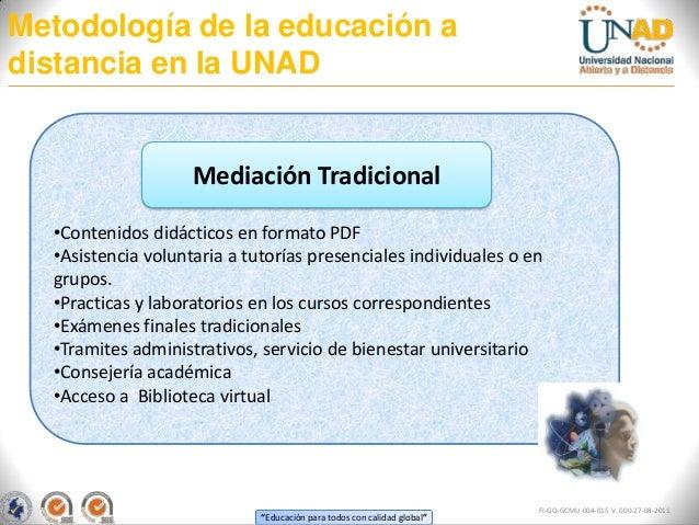 Metodología de la educación adistancia en la UNAD                    Mediación Tradicional  •Contenidos didácticos en form...