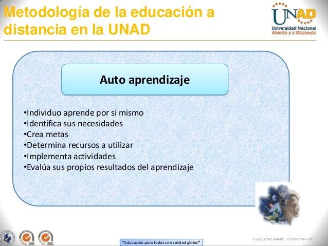 Metodología de la educación adistancia en la UNAD                      Auto aprendizaje  •Individuo aprende por si mismo  ...