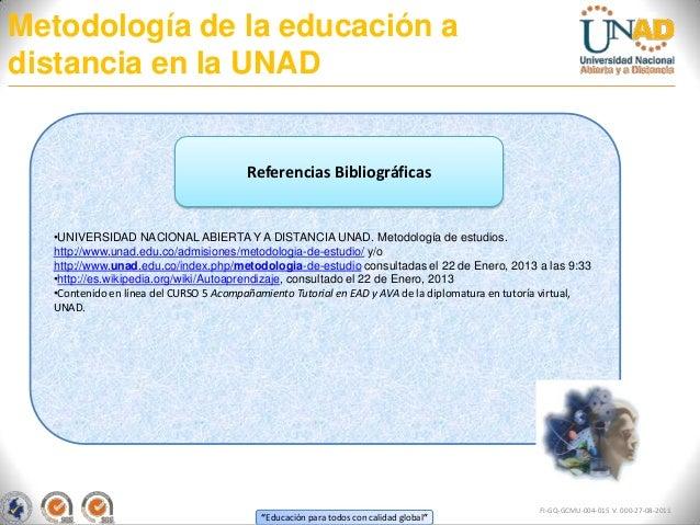 Metodología de la educación adistancia en la UNAD                                        Referencias Bibliográficas  •UNIV...