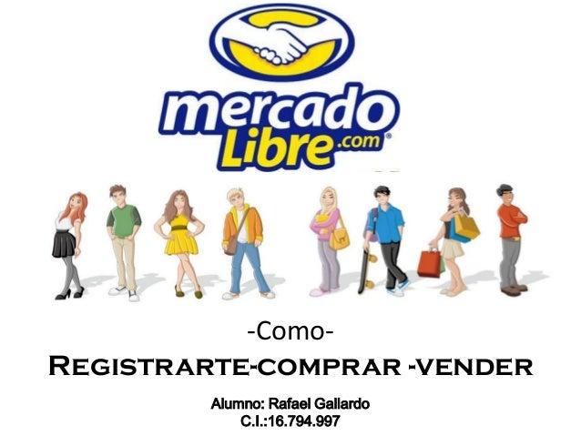 -Como-Registrarte-comprar -vender         Alumno: Rafael Gallardo             C.I.:16.794.997
