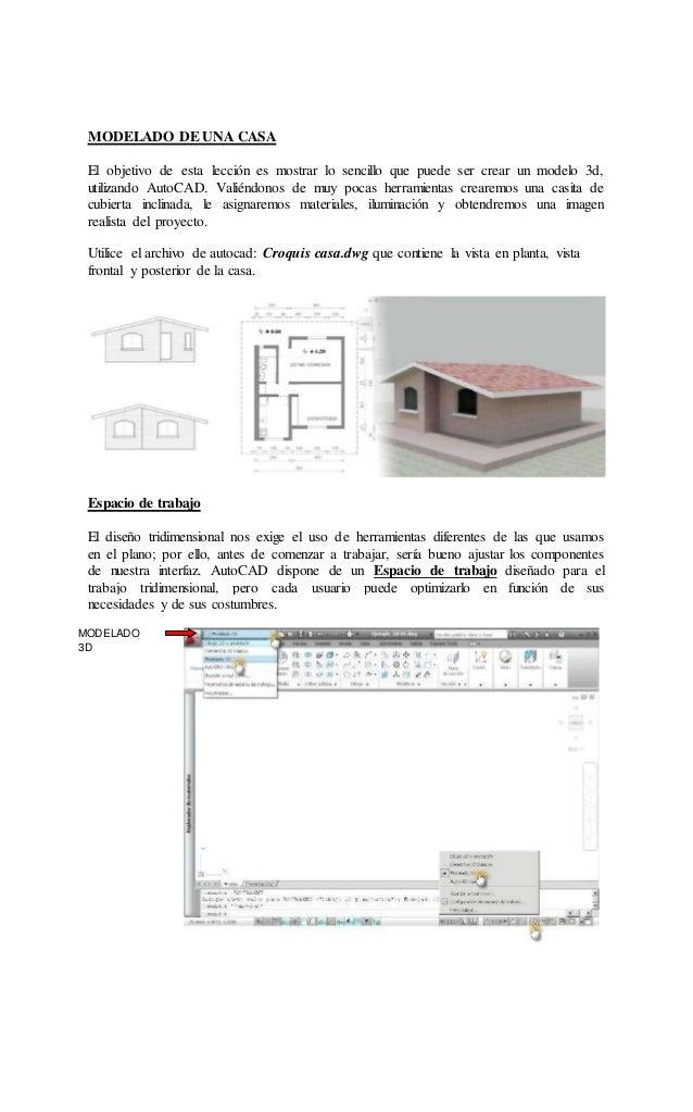 MODELADO DE UNA CASA El objetivo de esta lección es mostrar lo sencillo que puede ser crear un modelo 3d, utilizando AutoC...
