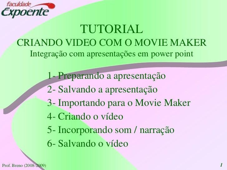 1<br />TUTORIAL CRIANDO VIDEO COM O MOVIE MAKERIntegração com apresentações em power point<br />1- Preparando a apresentaç...