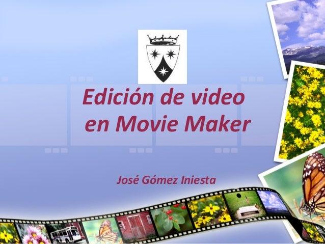 Edición de videoen Movie Maker   José Gómez Iniesta